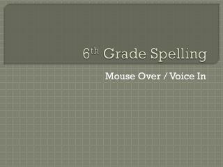 6 th  Grade Spelling