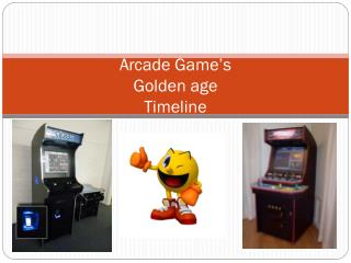 Arcade Game's  Golden age Timeline
