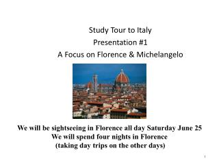 Study Tour to Italy Presentation #1 A Focus on Florence & Michelangelo