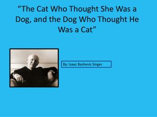 """The Cat Who Thought She Was a Dog, and the Dog Who Thought He Was a Cat"""