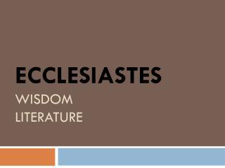 ECCLESIASTES WISDOM  LITERATURE