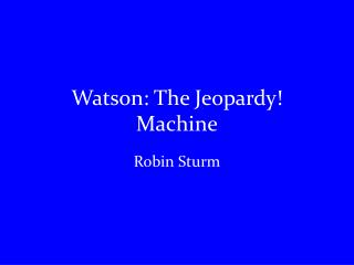 Watson: The Jeopardy! Machine