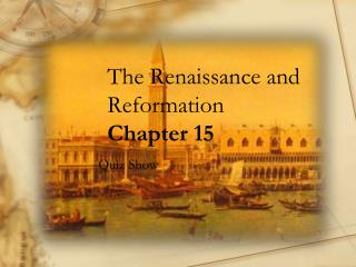 The Renaissance and Reformation Chapter 15
