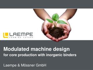 Modulated machine design