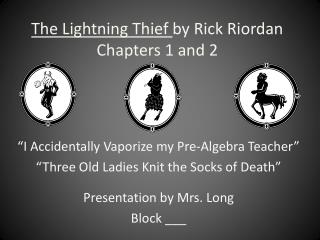 The Lightning Thief  by Rick Riordan Chapters 1 and 2