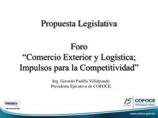 Propuesta Legislativa Foro  Comercio Exterior y Log stica; Impulsos para la Competitividad