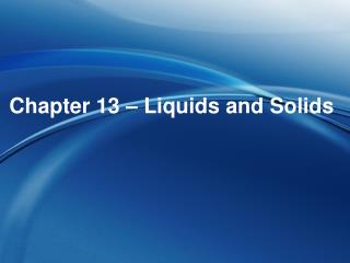 Chapter  13  � Liquids and Solids