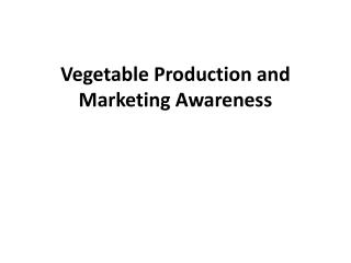 Vegetable  Production  and  Marketing Awareness