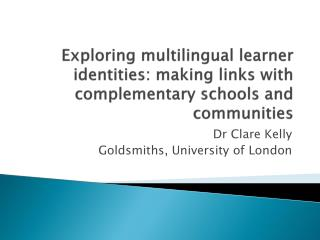 Exploring multilingual learner identities: making links with complementary schools and communities