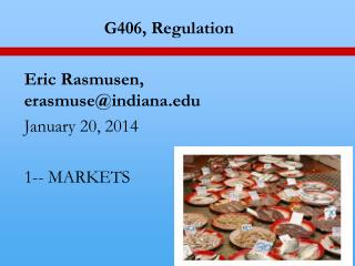 G406, Regulation Eric  Rasmusen , erasmuse@indiana.edu January  20,  2014 1-- MARKETS
