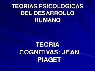 TEORIAS PSICOLOGICAS DEL DESARROLLO HUMANO