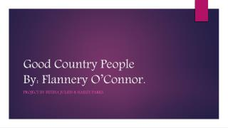 Good Country People  By:  Flannery O'Connor.