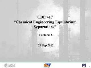 CBE 417 �Chemical Engineering Equilibrium Separations�