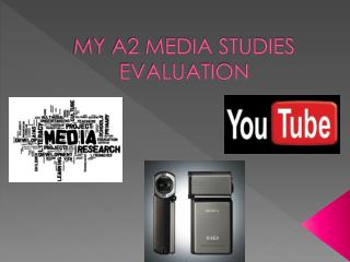 MY A2 MEDIA STUDIES EVALUATION