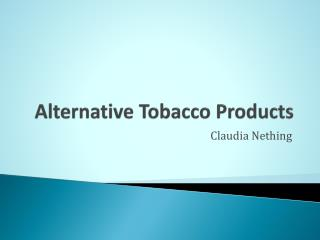 Alternative Tobacco Products