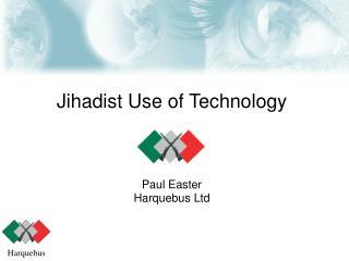 Jihadist Use of Technology Paul  Easter Harquebus  Ltd
