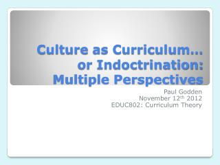 Culture  as Curriculum �  or Indoctrination:  Multiple Perspectives