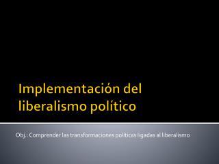Implementación del liberalismo político