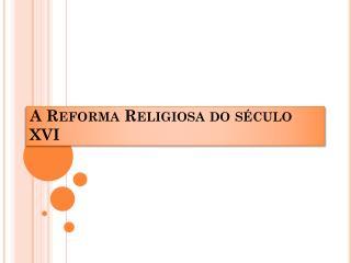 A Reforma Religiosa do século XVI