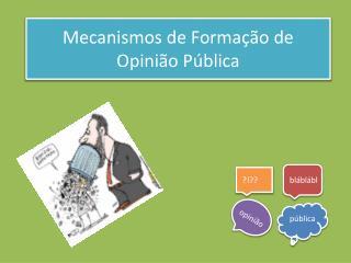 Mecanismos  de Formação de  Opinião  Pública