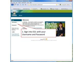 1. Sign into D2L with your Username and Password