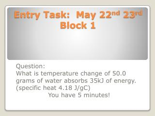 Entry Task:   May 22 nd  23 rd  Block 1