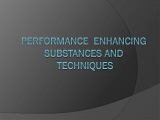 Performance  enhancing Substances and  Techniques