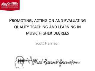 Promoting, acting on and evaluating quality teaching and learning in music higher  degrees