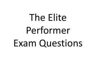 The Elite Performer Exam Questions