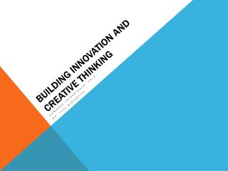 BUILDING INNOVATION AND CREATIVE THINKING