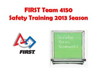 FIRST Team  4150 Safety Training  2013 Season