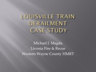 Louisville Train Derailment  Case Study