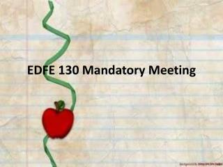 EDFE 130 Mandatory Meetin g