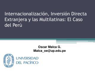 Internacionalización, Inversión  Directa Extranjera  y las  Multilatinas : El Caso del Perú