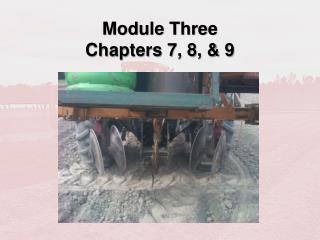 Module Three Chapters 7, 8, & 9