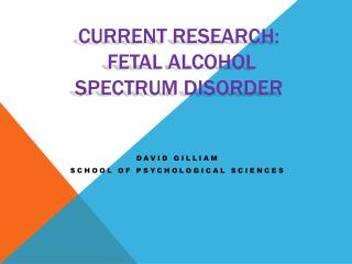 Current research:   fetal alcohol  spectrum disorder