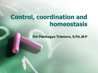 C ontrol, coordination and homeostasis
