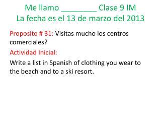 Me  llamo  ________  Clase  9 IM La  fecha es  el 13 de  marzo  del 2013