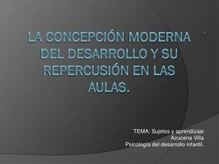 La concepción  moderna  del desarrollo y su repercusión en las  aulas.