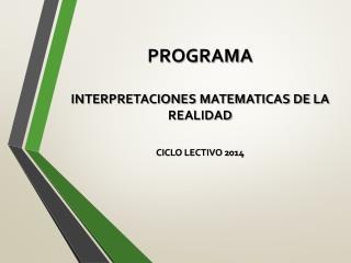 PROGRAMA INTERPRETACIONES MATEMATICAS DE LA REALIDAD CICLO LECTIVO 2014