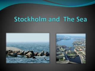 Stockholm and  The Sea
