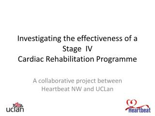 Investigating the effectiveness of a Stage  IV Cardiac Rehabilitation Programme