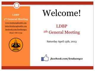 Welcome!  LDBP  5th  General Meeting Saturday April 13th, 2013