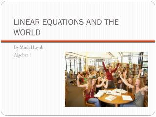 LINEAR EQUATIONS AND THE WORLD
