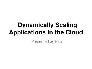 Dynamically Scaling Applications in the Cloud
