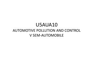 U5AUA10 AUTOMOTIVE POLLUTION AND CONTROL V SEM-AUTOMOBILE