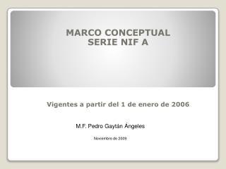 MARCO CONCEPTUAL  SERIE NIF A          Vigentes a partir del 1 de enero de 2006