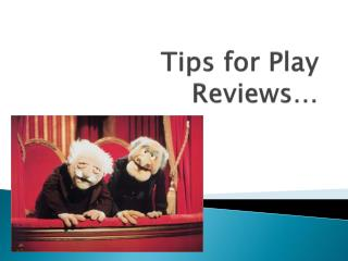 Tips for Play Reviews�