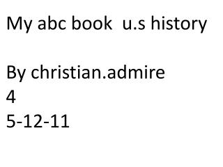 My abc book  u.s history By christian.admire 4 5-12-11