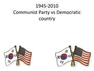 1945-2010 Communist Party  vs  Democratic country
